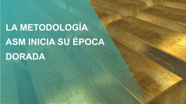 LA METODOLOGÍA ASM INICIA SU ÉPOCA DORADA